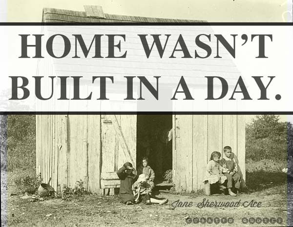 Home-Wasn't-Built-In-A-Day